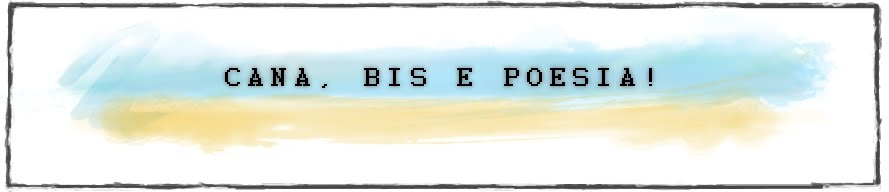 Cana, bis e poesia!