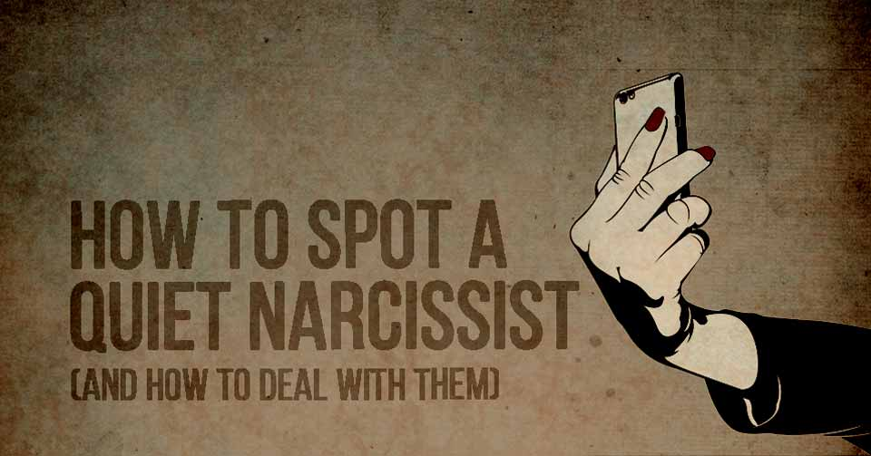 The Intricacies Of The Quiet Narcissist, And How To Deal With Them (Effectively)