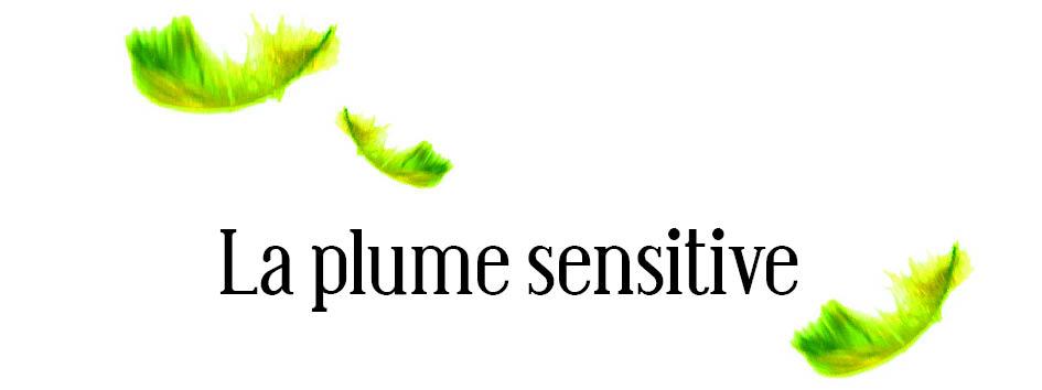 La plume sensitive