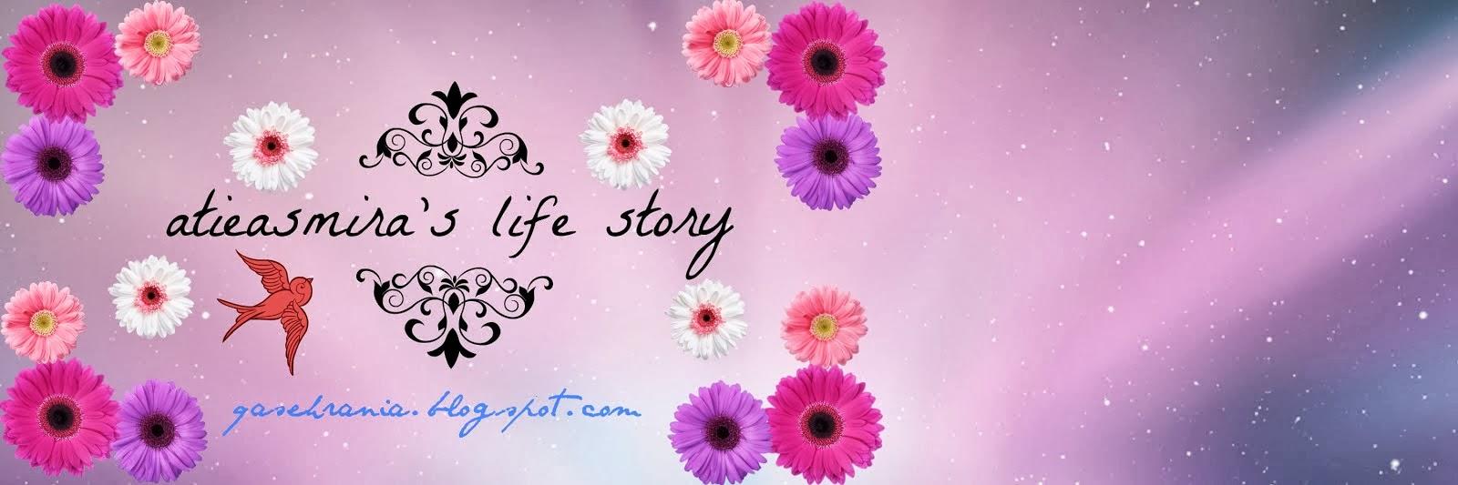 "atieasmira""s life story"