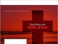 """Resenha Nacional  """"Suicídios em Bom Jesus"""" do autor André Tressoldi"""