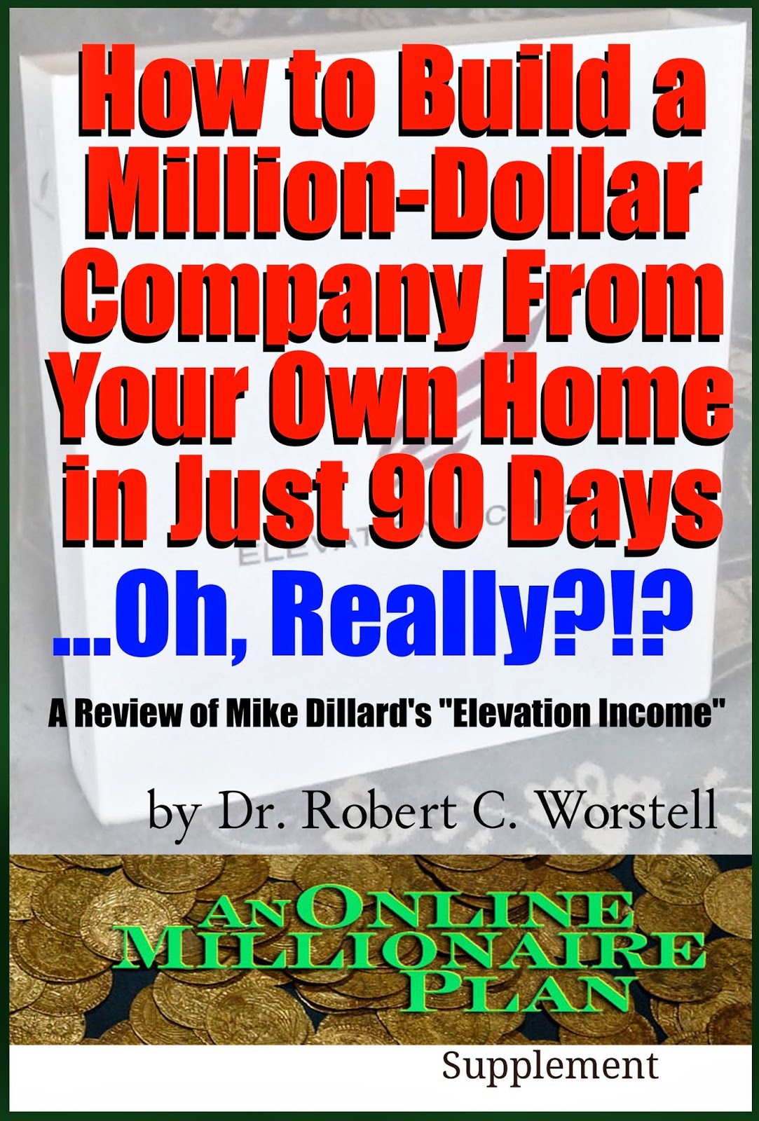 Mike Dillard's Elevation Income Review - How to Build a Million-Dollar Company from Your Own Home in Just 90 Days - Really?!?