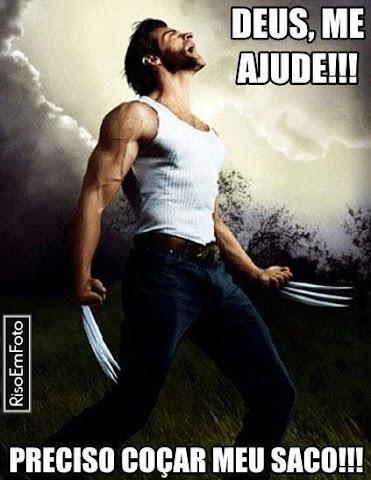 Wolverine, com suas garras afiadas, grita: Deus, me ajude!!! Preciso coçar meu saco!!!