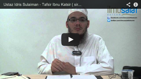 Ustaz Idris Sulaiman – Tafsir Ibnu Katsir ( siri 9 )