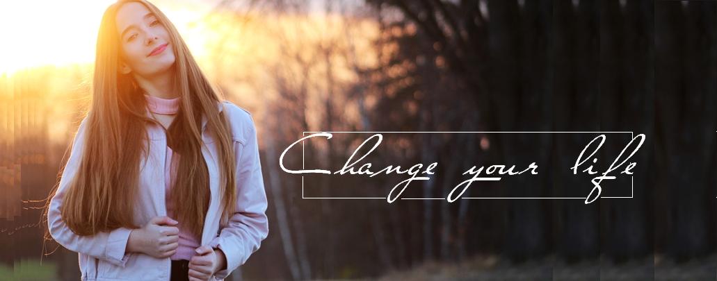 Change your life.
