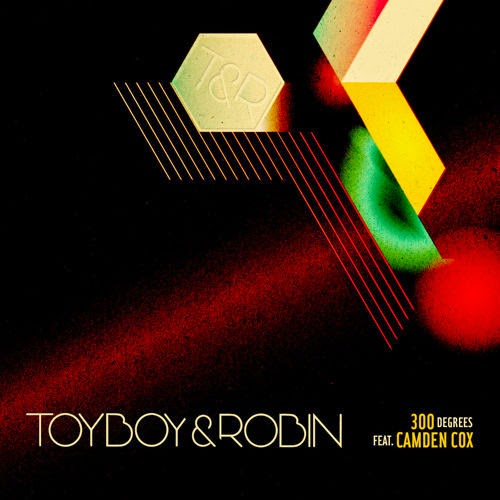 Toyboy & Robin - 300 Degrees (Ft. Camden Cox)