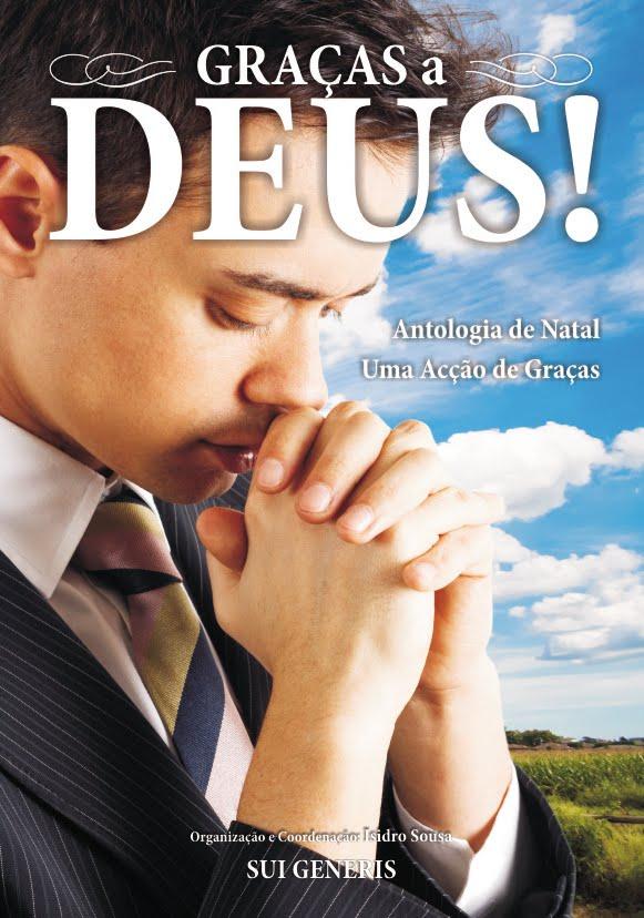 Organizei, Coordenei e Editei a antologia «GRAÇAS A DEUS!»; inclui uma crónica de minha autoria