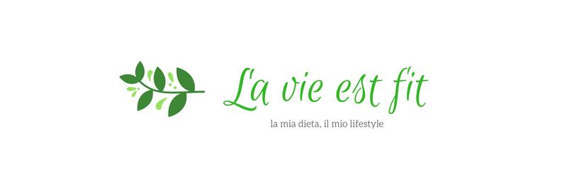 La vie est fit | La mia dieta, il mio lifestyle