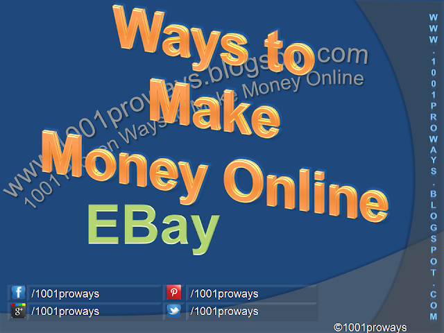 What are the Ways to Make Money Online by Selling on EBay? - www.1001proways.blogspot.com