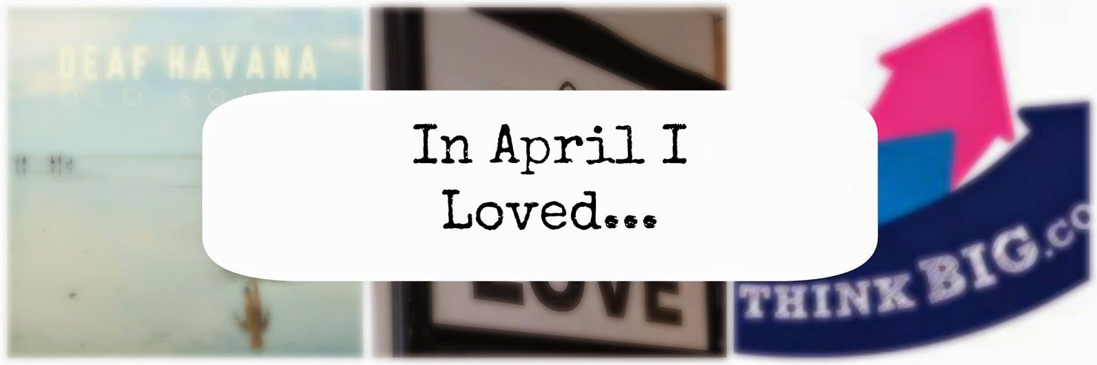 In April I Loved…