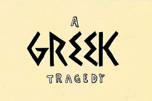 a greek tragedy
