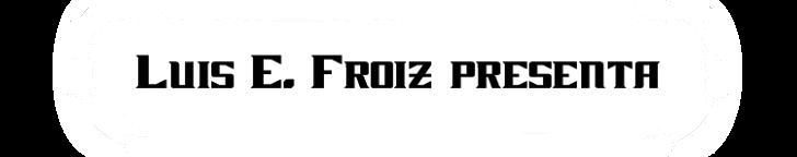 Luis E. Froiz Presenta