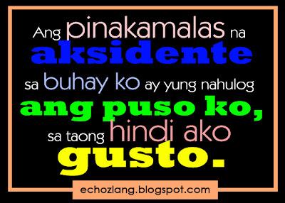 Ang pinakamalas na aksidente sa buhay ay yung nahulog ang puso ko sa taong hindi ako gusto.