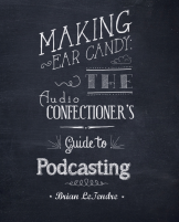 Making Ear Candy (Podcasting Guide)