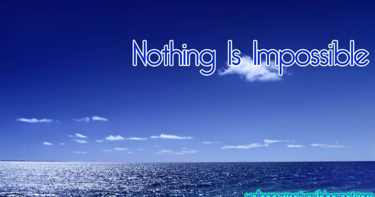 Kata Mutiara : Nothing Is Impossible - Wallpaper Motivasi