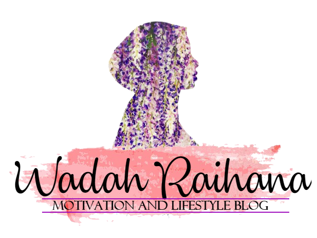 Wadah Raihana | Motivation and Lifestyle Blog