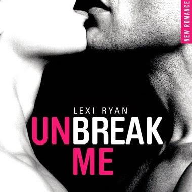 Unbreak me, tome 1 de Lexi Ryan