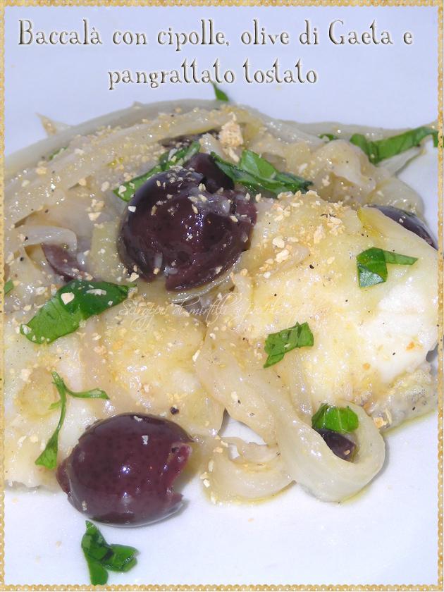 Baccalà con cipolle olive di Gaeta e pangrattato tostato