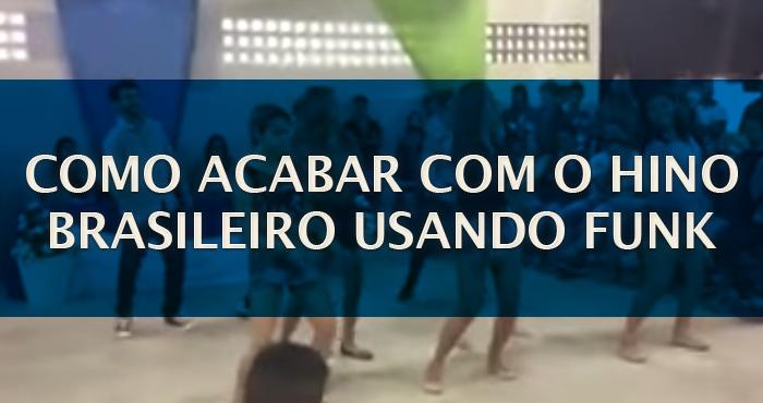 Como acabar com o hino brasileiro usando funk