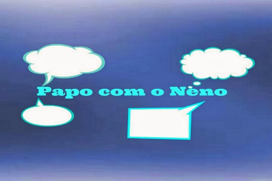 ◆ PAPO COM O NENO ◆