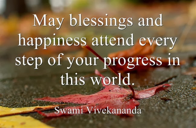 """May blessings and happiness attend every step of your progress in this world."""