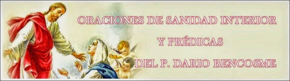 ORACIONES DE SANIDAD INTERIOR Y PREDICAS DEL PADRE DARIO BENCOSME