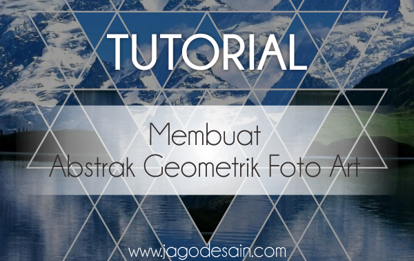 Tutorial Membuat Geometrik Foto Art