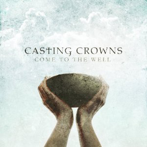 cc%2Bcome%2Bto%2Bthe%2Bwell Casting Crowns – Come To The Well 2011