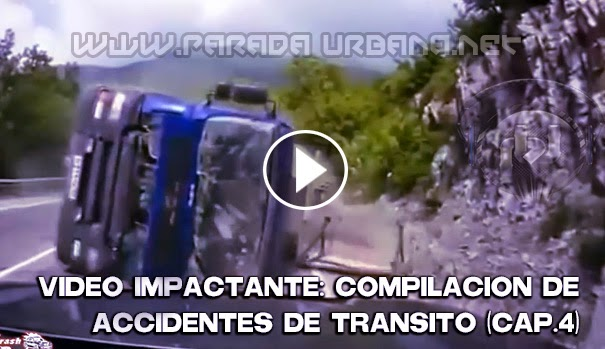 VIDEO INPACTANTE - Compiacion de accidentes de transitos (4ta. parte)