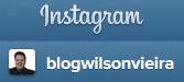 Instagram - @blogwilsonvieira