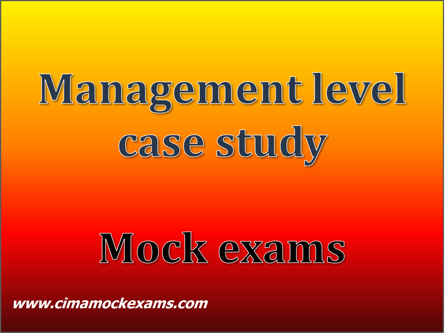 business and management cima case study Cima strategic level case study your role will be that of senior manager, your audience will be cfo and rest of senior management team, the question cima course duration: how long will it take to complete cima the five certificates in business accounting exams can be studied and tested at.