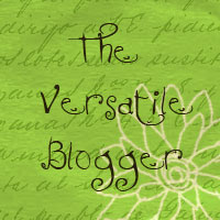 The Versatile Blogger Award ... again, I've lost count! LOL.