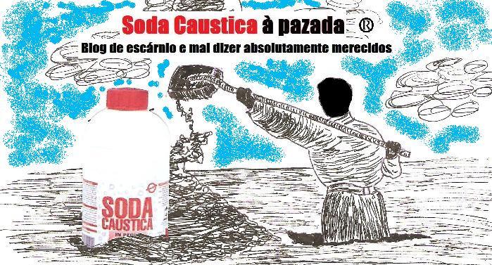 Soda Caustica à pazada - Blog de escárnio e mal dizer absolutamente merecidos