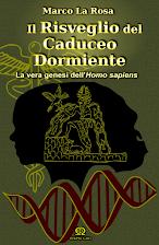 IL RISVEGLIO DEL CADUCEO DORMIENTE: la vera genesi dell'Homo sapiens - di Marco La Rosa