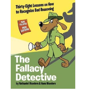 http://www.bookdepository.com/Fallacy-Detective-Thirty-Eight-Lessons-on-How-Recognize-Bad-Reasoning-Nathaniel-Bluedorn/9780974531533