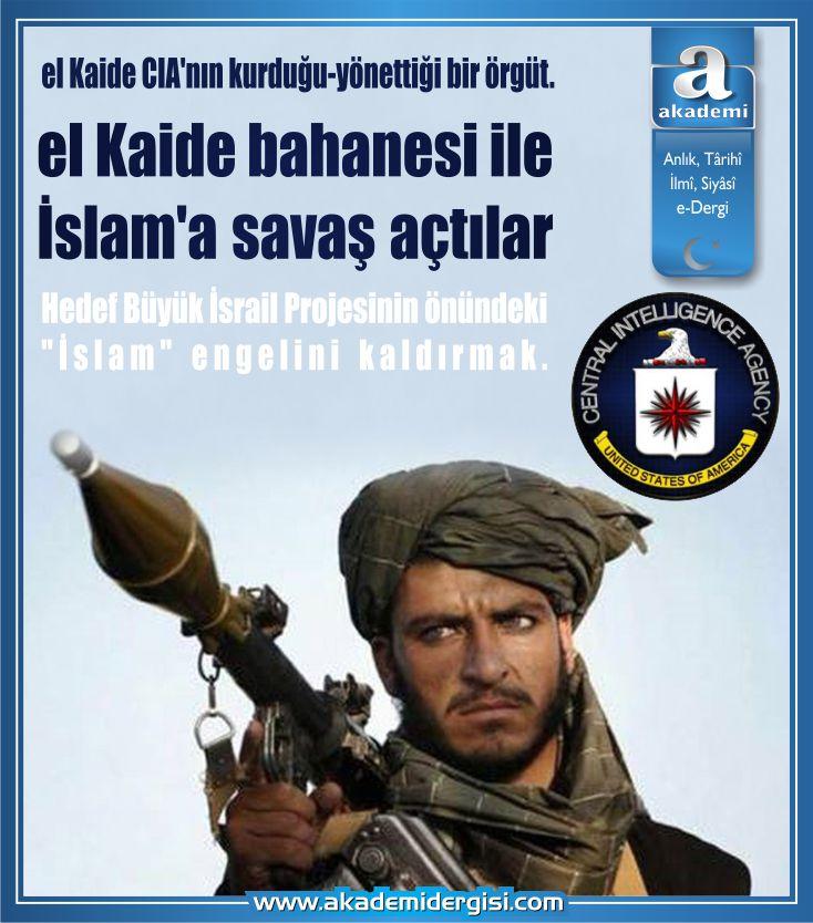 el Kaide CIA'nın kurduğu-yönettiği bir örgüt. el Kaide bahanesi ile İslam'a savaş açtılar.