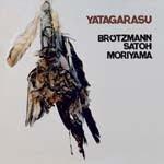 Moriyama / Satoh / Brötzmann