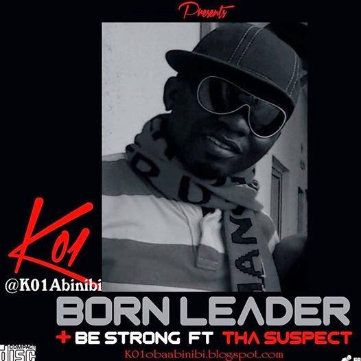 [FRESH] K01 - BORN LEADER + BE STRONG ft THA SUSPECT