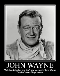"""Talk low, talk slow and don't say too much."" John Wayne Quotes"