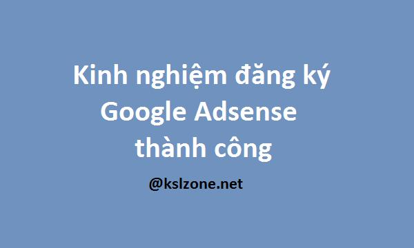 Kinh nghiệm đăng ký Google Adsense thành công
