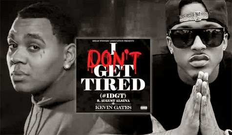 Kevin Gates - I Dont Get Tired ft August Alsina