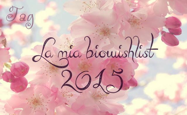 [TAG] La mia biowishlist 2015