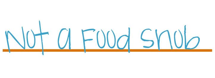 Not a Food Snob