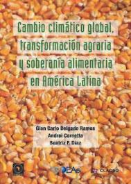 Cambio climático global, transformación agraria y soberanía alimentaria en América Latina