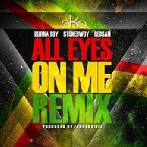 Download All Eyes On me Remix By AKA Ft Burna Boy, Stonebwoy & Redsan