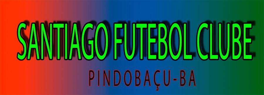 SANTIAGO FUTEBOL CLUBE - Pindobaçu - BA