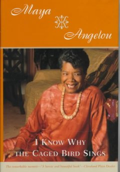 I Know Why Caged Bird Sings by Maya Angelou