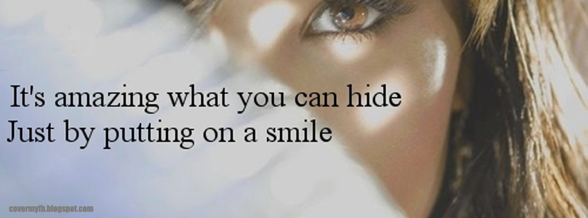It's amazing what you can hide just by putting on a smile. (Facebook Cover Of It's Amazing Smile Quote).