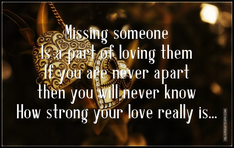 Missing Someone Is A Part Of Loving Them, Picture Quotes, Love Quotes, Sad Quotes, Sweet Quotes, Birthday Quotes, Friendship Quotes, Inspirational Quotes, Tagalog Quotes