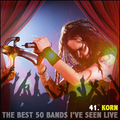 The Best 50 Bands I've Seen Live: 41. Korn